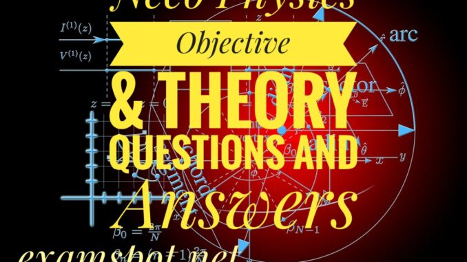 2021 Neco Physics Objective & Essay Questions and Answers
