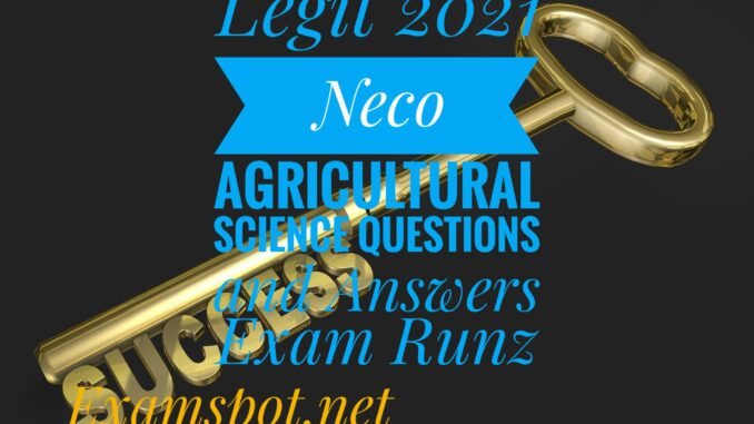 neco Agricultural Science Questions and Answers expo
