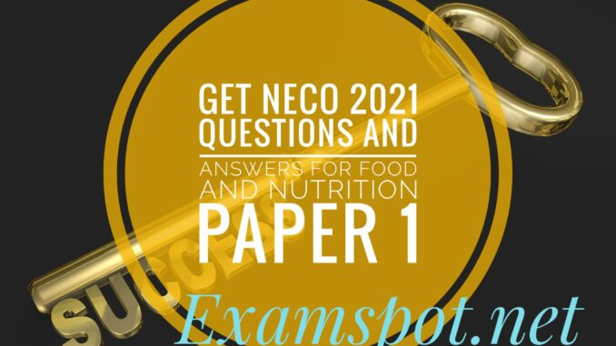 neco food and nutrition practical 2021