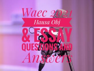 Waec Hausa Obj & Essay Questions and Answers 2021